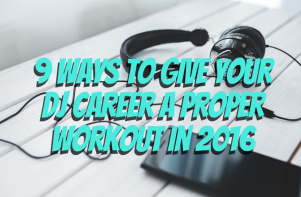 https://dontkilmavibe.wordpress.com/2016/01/04/9-ways-to-give-your-dj-career-a-proper-workout-in-2016/