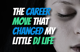 The career move that changed my little dj life
