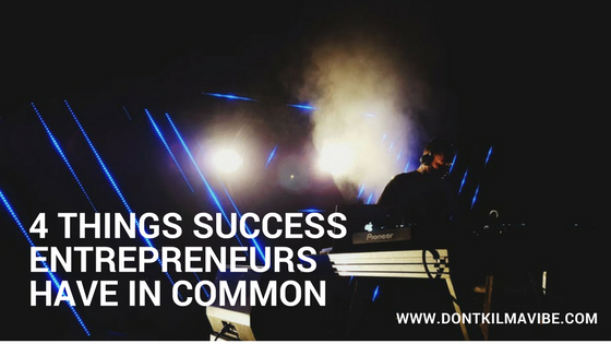 4 Things Success Entrepreneurs Have In Common