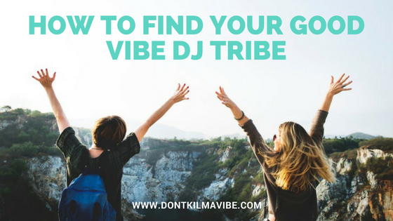 How To Find Your Good Vibe DJ Tribe
