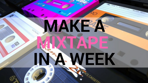 how to make a mixtape in a week