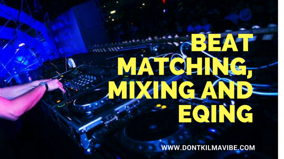 Beat Matching, Mixing and Eqing
