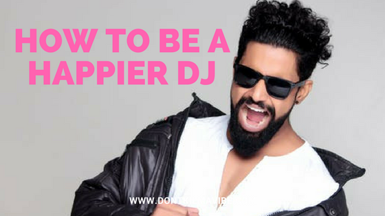 How To Be A Happier DJ